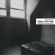 William S. Burroughs: Nothing Here Now But The Recordings - Plak