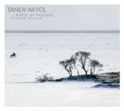 Taner Akyol: Birds Of Passage / Göcmen Kuslar - CD