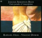 Raphael Oleg, Vincent Dubois: J.S. Bach: Entre Parodies & Transcriptions (Org) - CD
