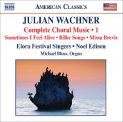 Noel Edison: Wachner: Complete Choral Music, Vol. 1 - CD