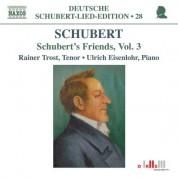 Rainer Trost: Schubert: Lied Edition 28 - Friends, Vol. 3 - CD