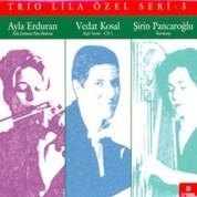 Vedat Kosal, Şirin Pancaroğlu, Ayla Erduran: Trio Lila Özel Seri 3 - CD