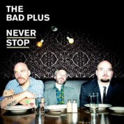Bad Plus: Never Stop - CD