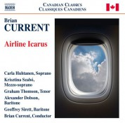 Brian Current, Carla Huhtanen, Geoffrey Sirett, Krisztina Szabó, Graham Thomson: Brian Current: Airline Icarus - CD