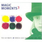 Çeşitli Sanatçılar: Magic Moments 3 - The Ultimate Act World Jazz Anthology Vol. 7 - CD
