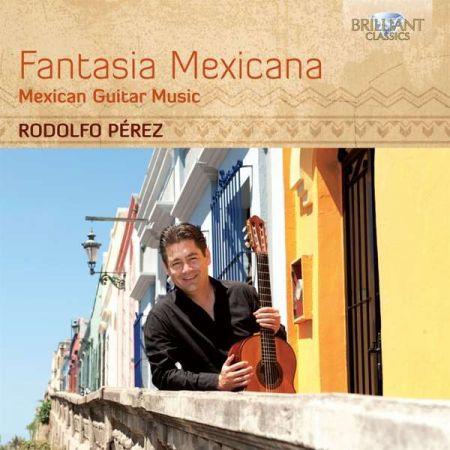 Rodolfo Pérez: Fantasia Mexicana - Mexican Guitar Music - CD