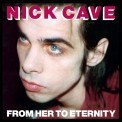 Nick Cave: From Her To Eternity - Plak