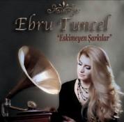 Ebru Tuncel: Eskimeyen Şarkılar - CD