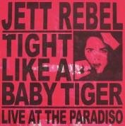 Jett Rebel: Tight Like A Baby Tiger - Plak