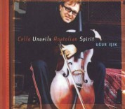 Uğur Işık: Cello Unveils Anatolian Spirit - CD