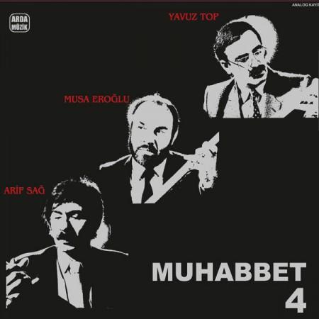 Arif Sağ, Musa Eroğlu, Yavuz Top: Muhabbet 4 - Plak
