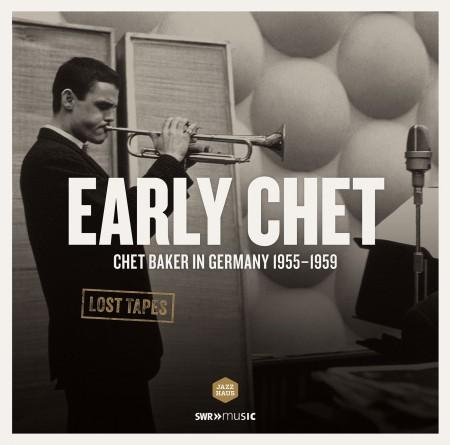 Chet Baker: Early Chet - Chet Baker In Germany 1955-1959 - Plak