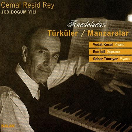 Vedat Kosal, Ece İdil, Seher Tanrıyar: Cemal Reşid Rey: Anadolu'dan Türküler, Manzaralar - CD