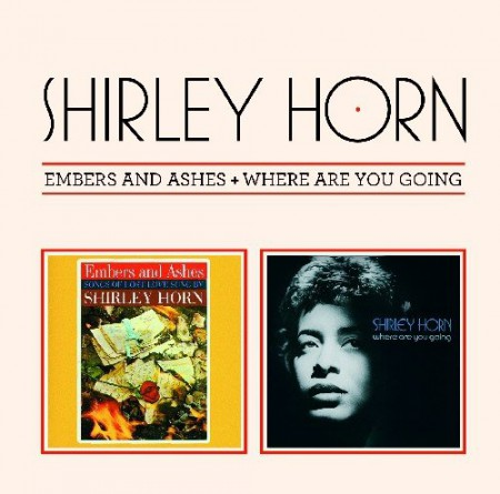 Shirley Horn: Embers and Ashes + Where Are You Going - CD