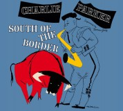 Charlie Parker: South Of The Border - CD