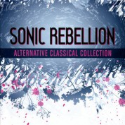 Çeşitli Sanatçılar: Sonic Rebellion - Alternative Classical Collection - CD