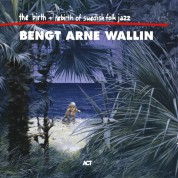 Bengt-Arne Wallin: The Birth And Re-birth Of Swedish Folk Jazz - CD