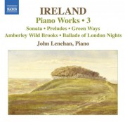 John Lenehan: Ireland, J.: Piano Works, Vol.  3  - Piano Sonata / Preludes / Green Ways - CD
