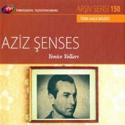 Aziz Şenses: TRT Arşiv Serisi 150 - Yenice Yolları - CD