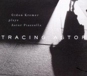 Gidon Kremer, Astor Piazzolla: Tracing Astor - CD