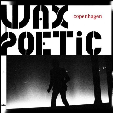 Wax Poetic: Copenhagen - CD