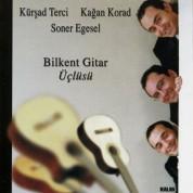 Kağan Korad, Kürşad Terci, Soner Egesel: Bilkent Gitar Üçlüsü - CD