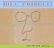 Bill Frisell: All We Are Saying... - CD