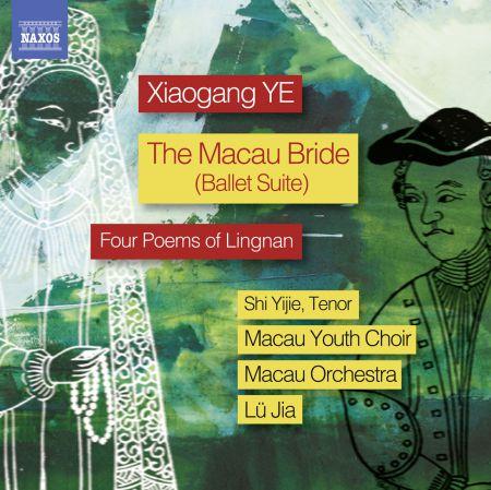 Jia Lu, Macau Orchestra, Macau Youth Choir, Yijie Shi: Xiaogang Ye: The Macau Bride Ballet Suite & 4 Poems of Lingnan - CD