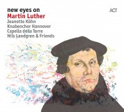 Nils Landgren, Jeanette Köhn, Capella De La Torre, Knabenchor Hannover: New Eyes On Martin Luther - CD