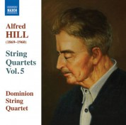 Dominion String Quartet: Alfred Hill: String Quartets, Vol. 5 - CD