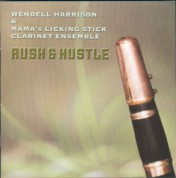 Wendell Harrison, Mama's Licking Stick Clarinet Ensemble: Rush & Hustle - CD