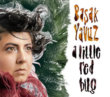 Başak Yavuz: A Little Red Bug - CD