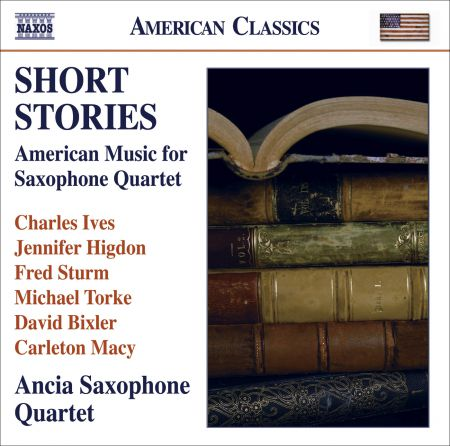 Ancia Saxophone Quartet: Chamber Music (Saxophone Quartet) - Ives, C. / Higdon, J. / Sturm, F. / Torke, M. / Bixler, D. / Macy, C. (Short Stories) - CD