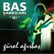 Gürol Ağırbaş: Bas Şarkıları 2 - CD