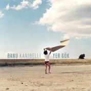 Banu Kanıbelli: Yer Gök - CD