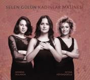 Selen Gülün: Kadınlar Matinesi - CD