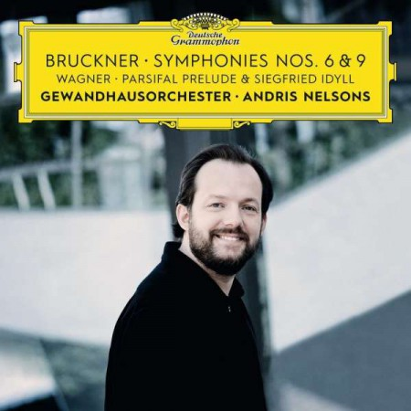 Andris Nelsons, Gewandhausorchester: Bruckner: Symphonies Nos. 6 & 9 Wagner: Siegfried Idyll / Parsifal Prelude - CD
