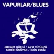 Mehmet Güreli, Ayşe Tütüncü, Tahsin Ünüvar, İlkin Deniz: Vapurlar / Blues - CD
