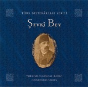 Çeşitli Sanatçılar: Şevki Bey (Türk Bestakarları Serisi) - CD