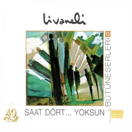 Zülfü Livaneli: Saat Dört... Yoksun (Bütün Eserleri 13) - CD