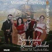 Muammer Ketencoğlu: Sandığımdan Rumeli Türküleri - CD