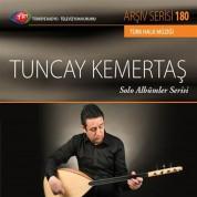 Tuncay Kemertaş: TRT Arşiv Serisi 180 - Solo Albümler Serisi - CD