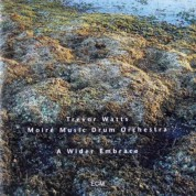Trevor Watts, Moire Music Drum Orchestra: A Wider Embrace - CD