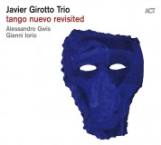 Javier Girotto: Tango Nuevo Revisited - CD