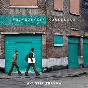 Yüzyüzeyken Konuşuruz: Akustik Travma (Transparan Yeşil Plak) - Plak