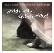Helena Rüegg, Michel Godard, Quique Sinesi: Dias de Felicidad - CD