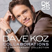 Dave Koz: Collaborations (25th Anniversary Collection) - CD