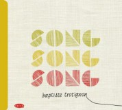 Baptiste Trotignon, Minino Garay, Jeanne Added, Melody Gardot, Christophe Miossec, Monica Passos: Song, Song, Song - CD