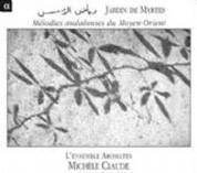 L'ensemble Aromates, Michele Claude: Jardin de Myrtes - Melodies andalouses du Moyen-Orient - CD