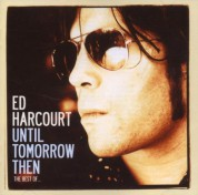 Ed Harcourt: Until Tomorrow Than - The Best of - CD